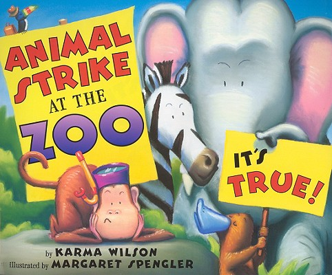 Animal Strike at the Zoo. It's True! By Wilson, Karma/ Spengler, Margaret (ILT)