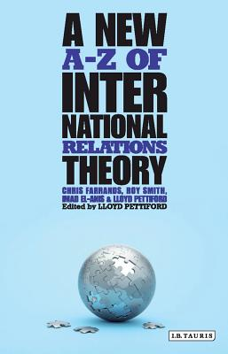 A New A-Z of International Relations Theory By Farrands, Christoher/ Pettiford, Lloyd/ Smith, Roy C./ El-anis, Imad